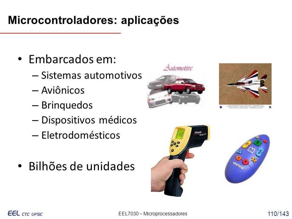 EEL7030 – Microprocessadores 110/143 Microcontroladores: aplicações Embarcados em: – Sistemas automotivos – Aviônicos – Brinquedos – Dispositivos médicos – Eletrodomésticos Bilhões de unidades