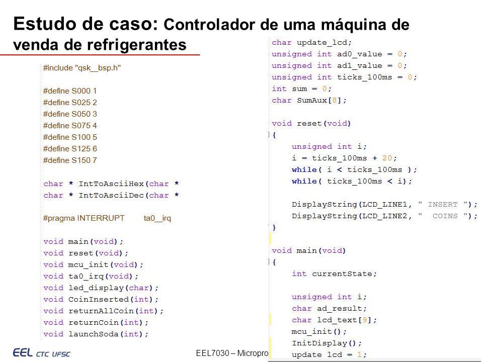 EEL7030 – Microprocessadores 133/143 Estudo de caso: Controlador de uma máquina de venda de refrigerantes