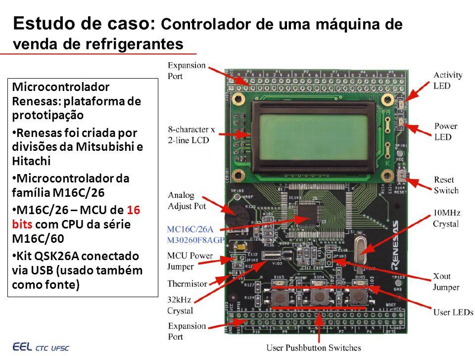 EEL7030 – Microprocessadores 135/143 Estudo de caso: Controlador de uma máquina de venda de refrigerantes Microcontrolador Renesas: plataforma de prototipação Renesas foi criada por divisões da Mitsubishi e Hitachi Microcontrolador da família M16C/26 M16C/26 – MCU de 16 bits com CPU da série M16C/60 Kit QSK26A conectado via USB (usado também como fonte)