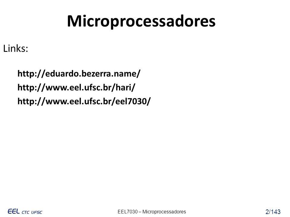 EEL7030 – Microprocessadores 13/143 RISC – Reduced Instruction Set Computer Processadores CISC: Número considerável de instruções Instruções complexas e eficientes Diversos modos de endereçamento para operações na memória Poucos registradores Processadores RISC possuem características opostas: Quantidade reduzida de instruções Instruções simples, menos complexas Poucas opções de endereçamento a memória, basicamente por meio de instruções LOAD e STORE Quantidade considerável de registradores simétricos, organizados em uma tabela de registradores