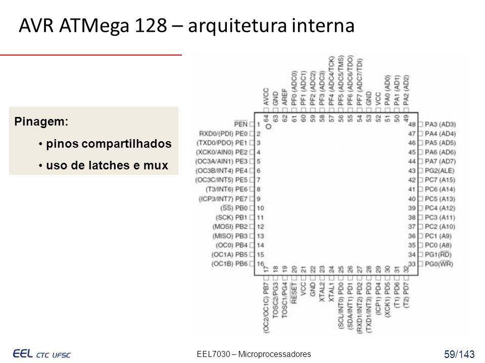 EEL7030 – Microprocessadores 59/143 Pinagem: pinos compartilhados uso de latches e mux AVR ATMega 128 – arquitetura interna