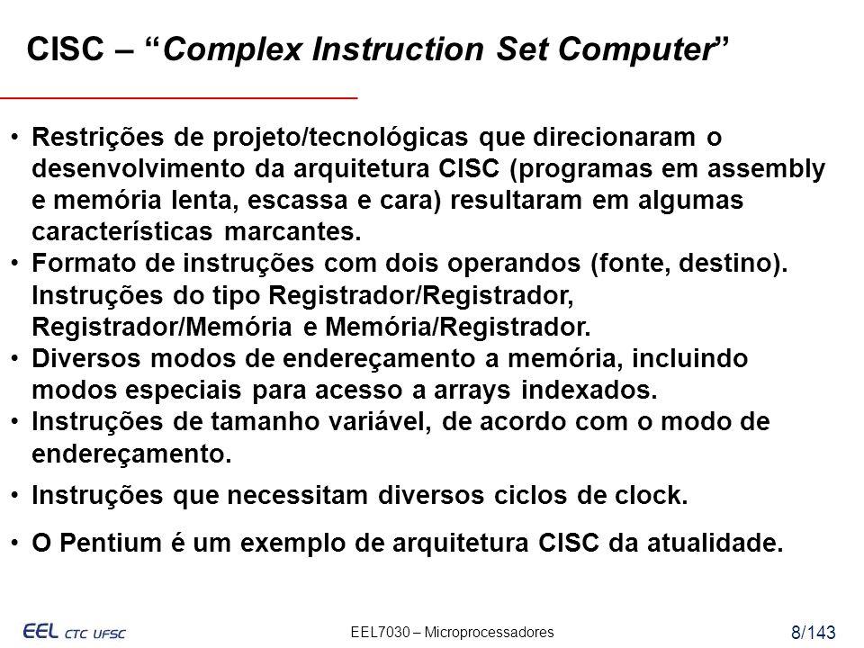 EEL7030 – Microprocessadores 9/143 CISC – Complex Instruction Set Computer Arquiteturas CISC compartilham diversas características.