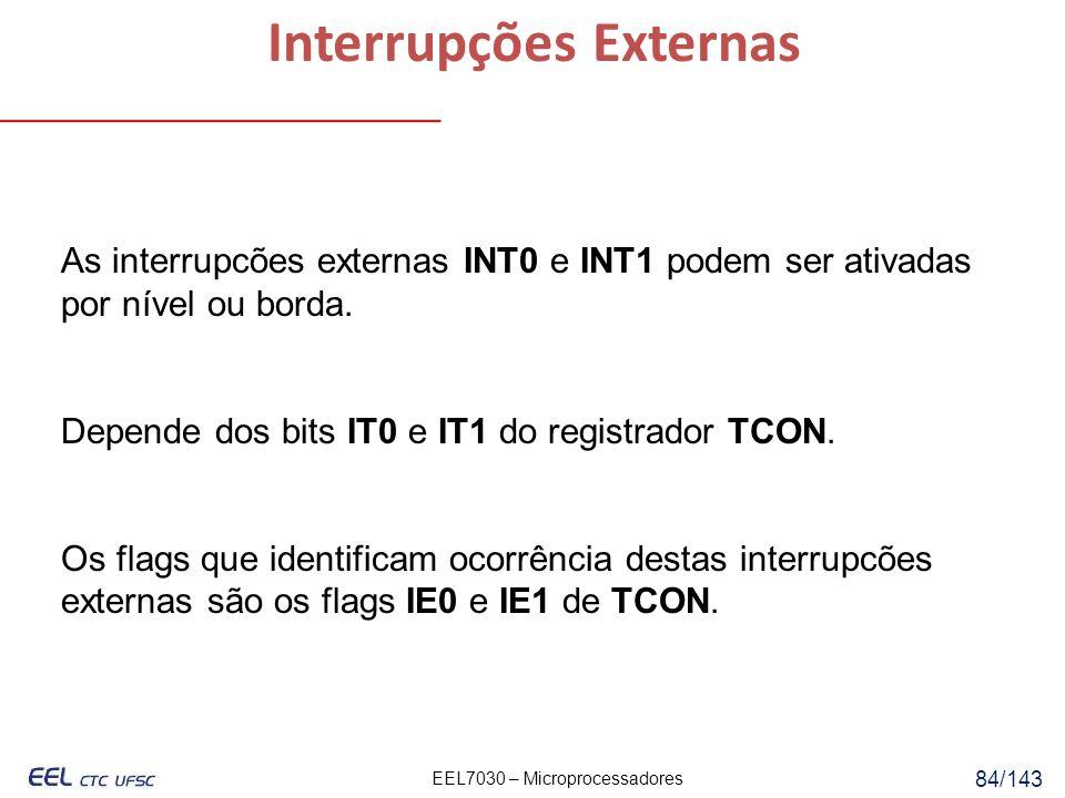EEL7030 – Microprocessadores 84/143 As interrupcões externas INT0 e INT1 podem ser ativadas por nível ou borda.