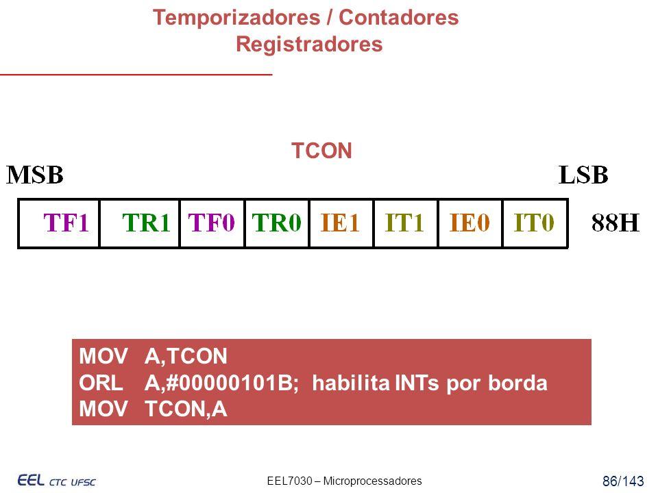 EEL7030 – Microprocessadores 86/143 Temporizadores / Contadores Registradores TCON MOV A,TCON ORL A,#00000101B; habilita INTs por borda MOV TCON,A