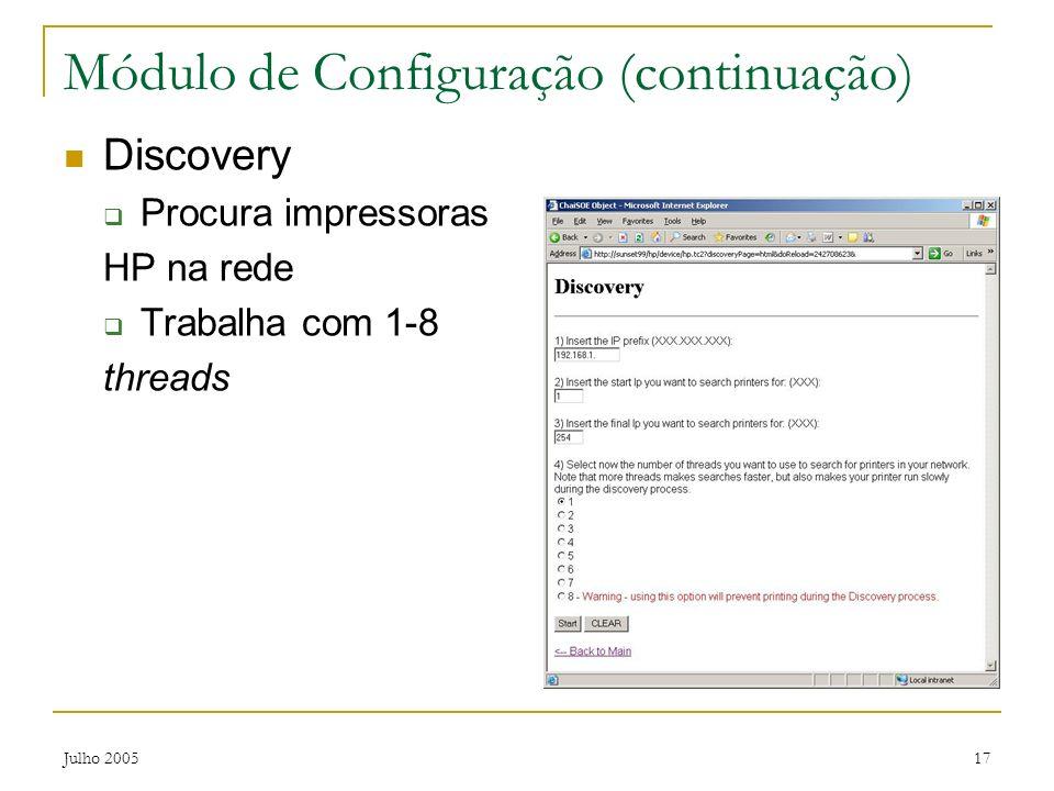 Julho 200517 Módulo de Configuração (continuação) Discovery Procura impressoras HP na rede Trabalha com 1-8 threads