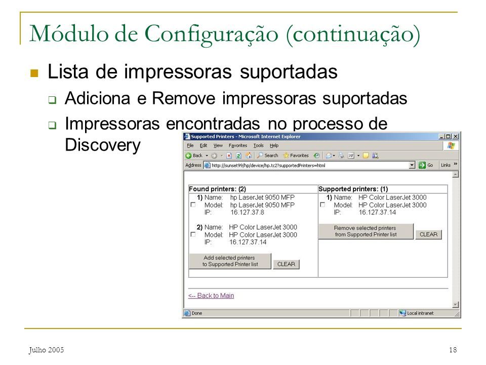 Julho 200518 Módulo de Configuração (continuação) Lista de impressoras suportadas Adiciona e Remove impressoras suportadas Impressoras encontradas no