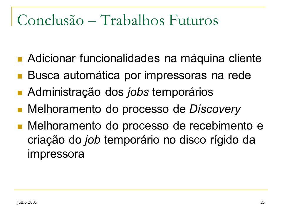 Julho 200525 Conclusão – Trabalhos Futuros Adicionar funcionalidades na máquina cliente Busca automática por impressoras na rede Administração dos job
