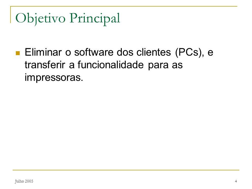 Julho 20054 Objetivo Principal Eliminar o software dos clientes (PCs), e transferir a funcionalidade para as impressoras.