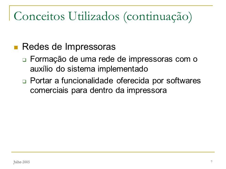 Julho 20057 Conceitos Utilizados (continuação) Redes de Impressoras Formação de uma rede de impressoras com o auxílio do sistema implementado Portar a