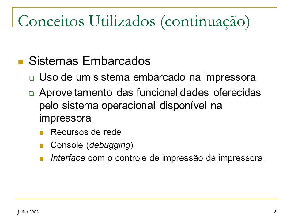 Julho 20058 Conceitos Utilizados (continuação) Sistemas Embarcados Uso de um sistema embarcado na impressora Aproveitamento das funcionalidades oferec