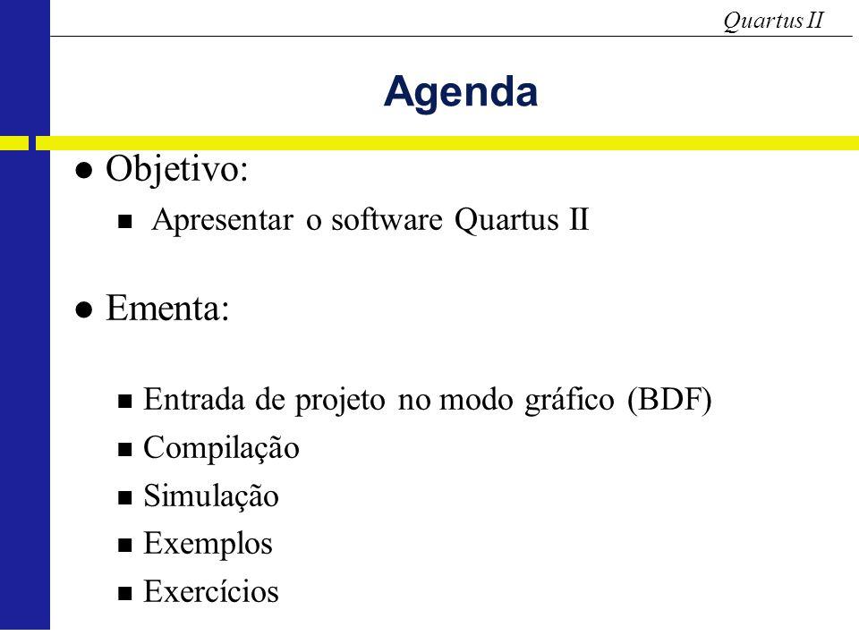 Quartus II Agenda Objetivo: Apresentar o software Quartus II Ementa: Entrada de projeto no modo gráfico (BDF) Compilação Simulação Exemplos Exercícios