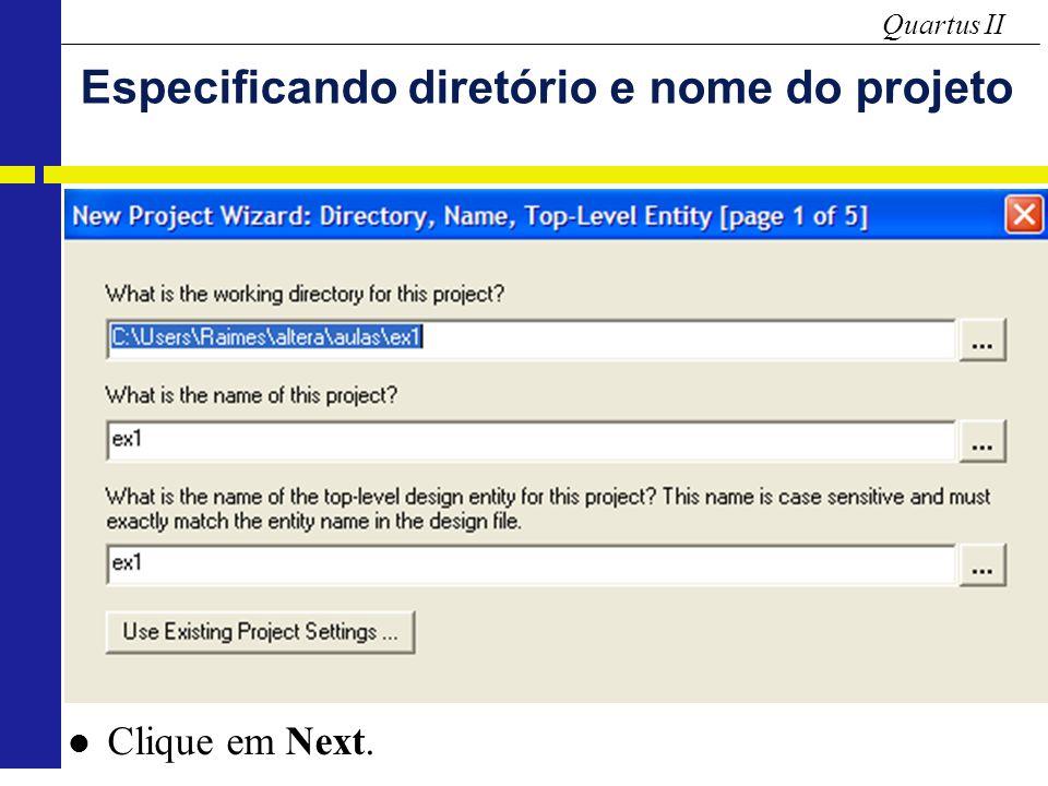 Quartus II Especificando diretório e nome do projeto Clique em Next.