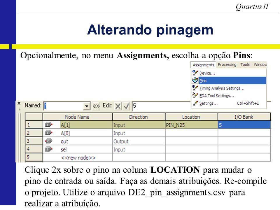 Quartus II Alterando pinagem Opcionalmente, no menu Assignments, escolha a opção Pins: Clique 2x sobre o pino na coluna LOCATION para mudar o pino de entrada ou saída.