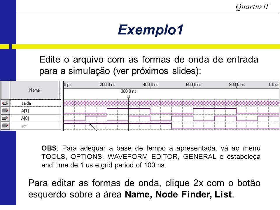 Quartus II Exemplo1 Para editar as formas de onda, clique 2x com o botão esquerdo sobre a área Name, Node Finder, List.