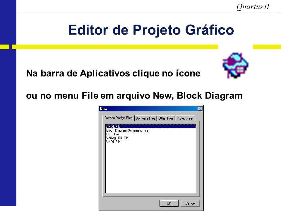 Quartus II Na barra de Aplicativos clique no ícone ou no menu File em arquivo New, Block Diagram Editor de Projeto Gráfico