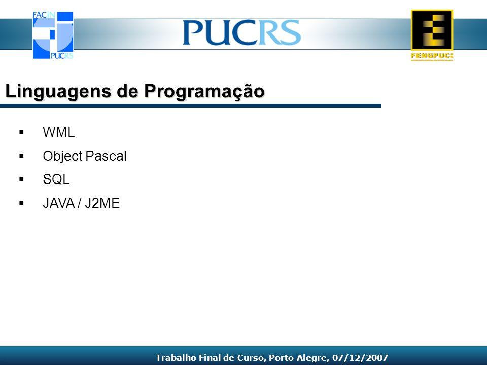 WML Object Pascal SQL JAVA / J2ME Linguagens de Programação Trabalho Final de Curso, Porto Alegre, 07/12/2007