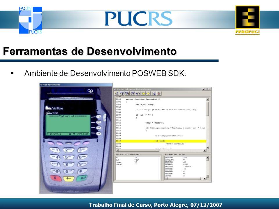 Ambiente de Desenvolvimento POSWEB SDK: Ferramentas de Desenvolvimento Trabalho Final de Curso, Porto Alegre, 07/12/2007