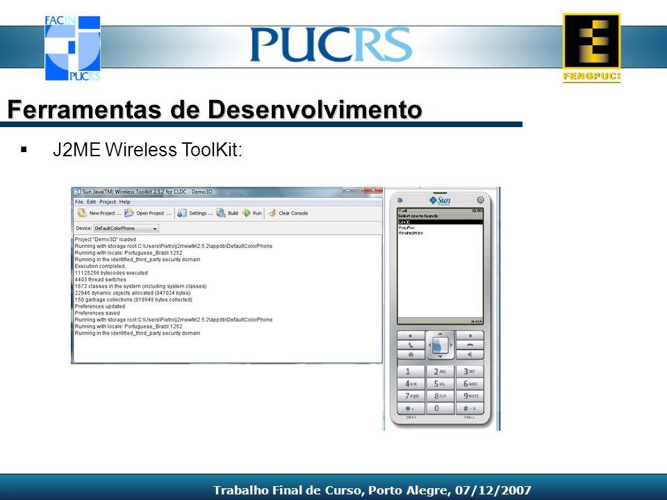 J2ME Wireless ToolKit: Ferramentas de Desenvolvimento Trabalho Final de Curso, Porto Alegre, 07/12/2007