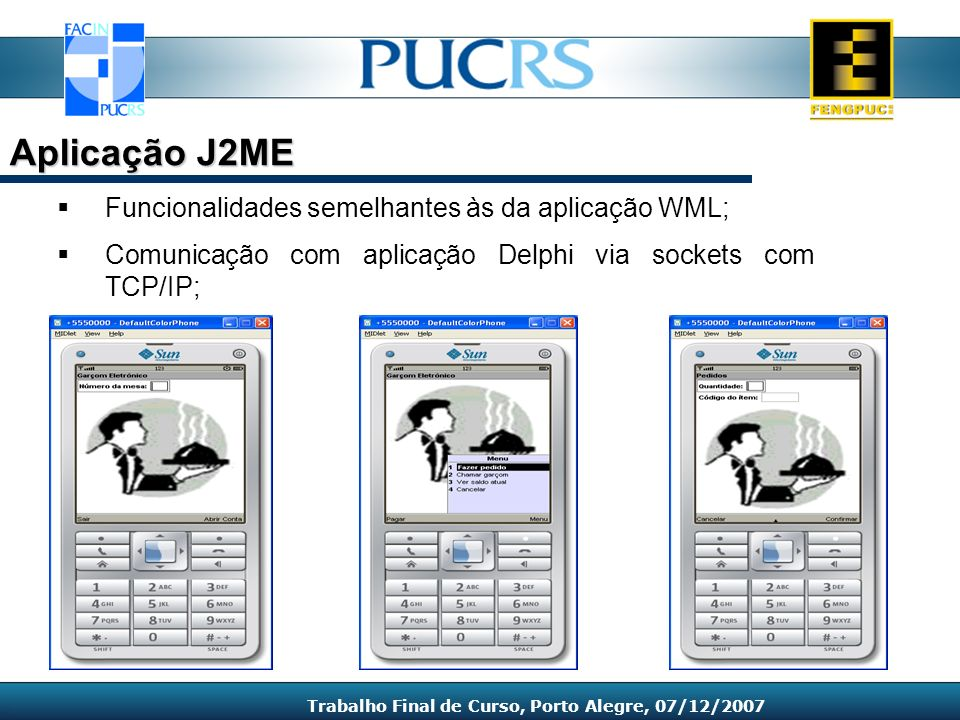 Funcionalidades semelhantes às da aplicação WML; Comunicação com aplicação Delphi via sockets com TCP/IP; Aplicação J2ME Trabalho Final de Curso, Port