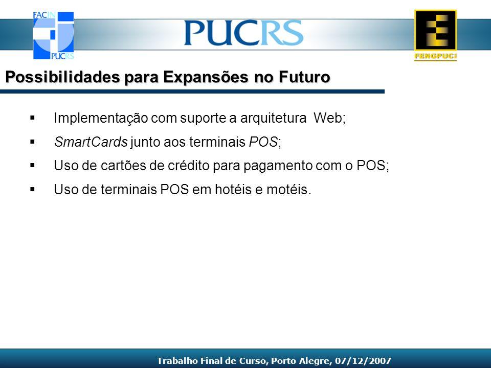 Implementação com suporte a arquitetura Web; SmartCards junto aos terminais POS; Uso de cartões de crédito para pagamento com o POS; Uso de terminais