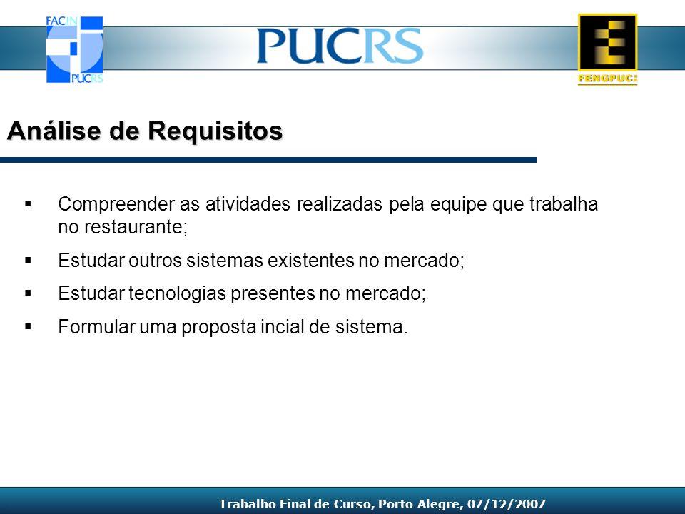 Análise de Requisitos Trabalho Final de Curso, Porto Alegre, 07/12/2007 Compreender as atividades realizadas pela equipe que trabalha no restaurante;