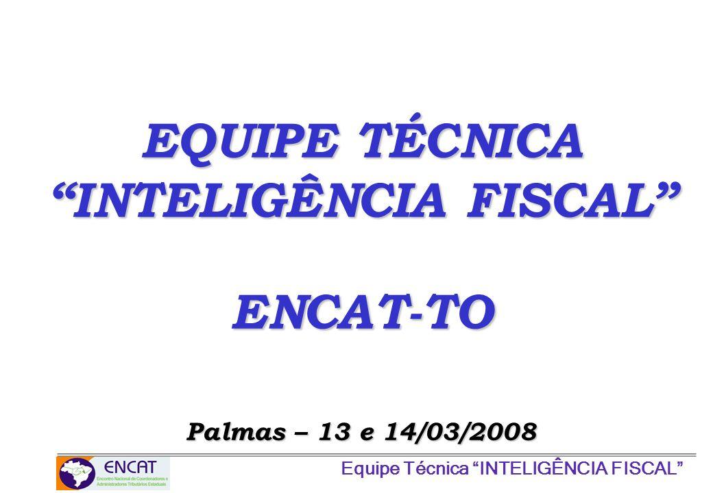 Equipe Técnica INTELIGÊNCIA FISCAL EQUIPE TÉCNICA INTELIGÊNCIA FISCAL ENCAT-TO Palmas – 13 e 14/03/2008