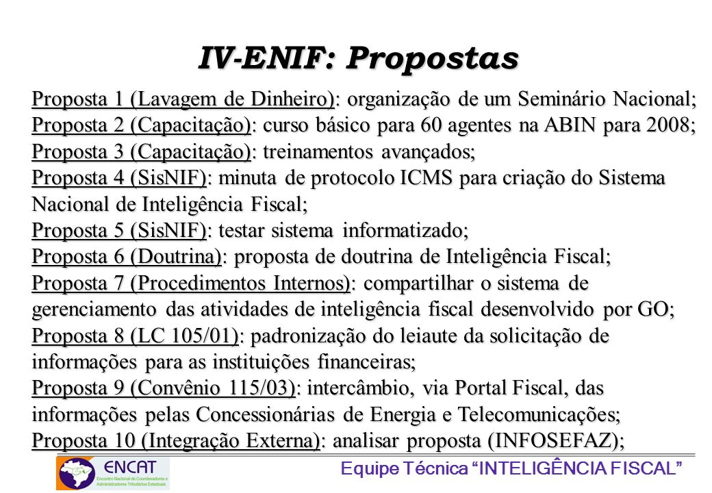 Proposta 1 (Lavagem de Dinheiro): organização de um Seminário Nacional; Proposta 2 (Capacitação): curso básico para 60 agentes na ABIN para 2008; Prop
