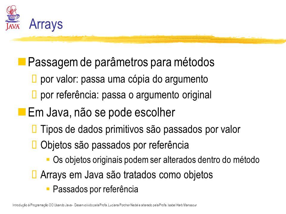 Arrays Passagem de parâmetros para métodos por valor: passa uma cópia do argumento por referência: passa o argumento original Em Java, não se pode esc