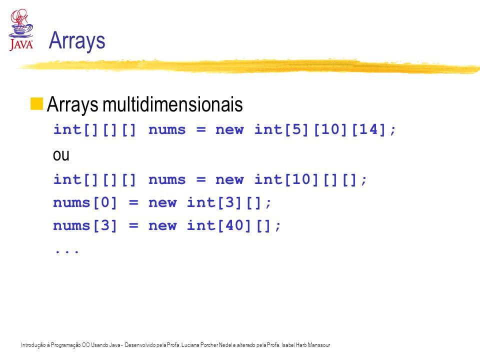Introdução à Programação OO Usando Java - Desenvolvido pela Profa. Luciana Porcher Nedel e alterado pela Profa. Isabel Harb Manssour Arrays Arrays mul