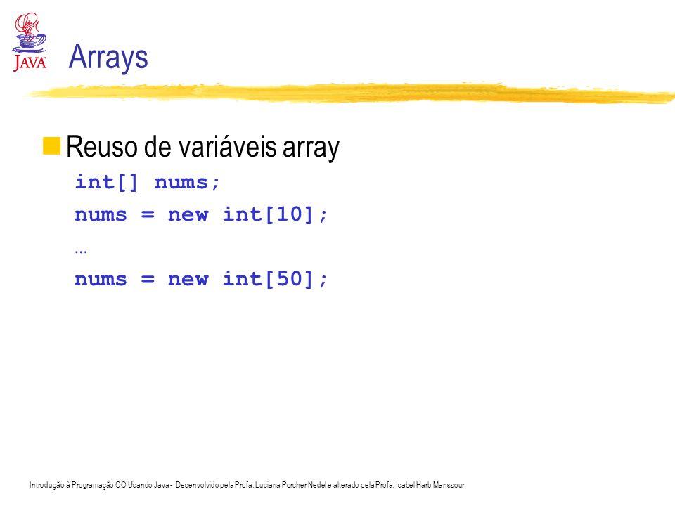 Introdução à Programação OO Usando Java - Desenvolvido pela Profa. Luciana Porcher Nedel e alterado pela Profa. Isabel Harb Manssour Arrays Reuso de v