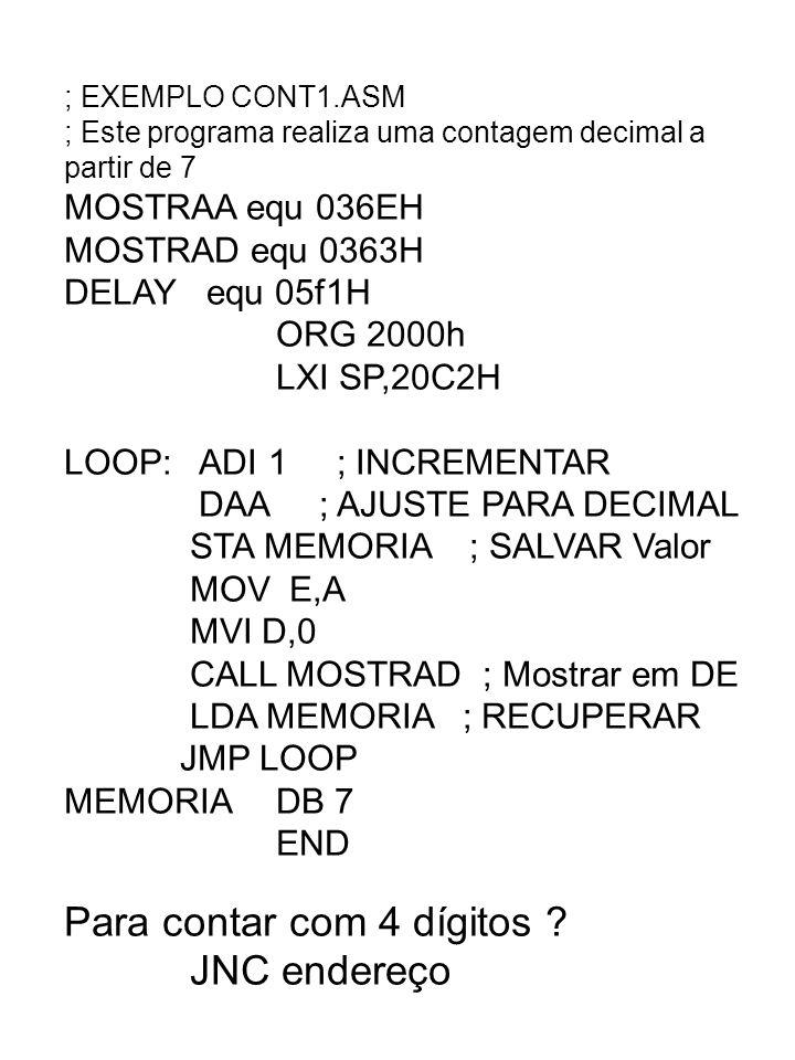 ; EXEMPLO CONT1.ASM ; Este programa realiza uma contagem decimal a partir de 7 MOSTRAA equ 036EH MOSTRAD equ 0363H DELAY equ 05f1H ORG 2000h LXI SP,20