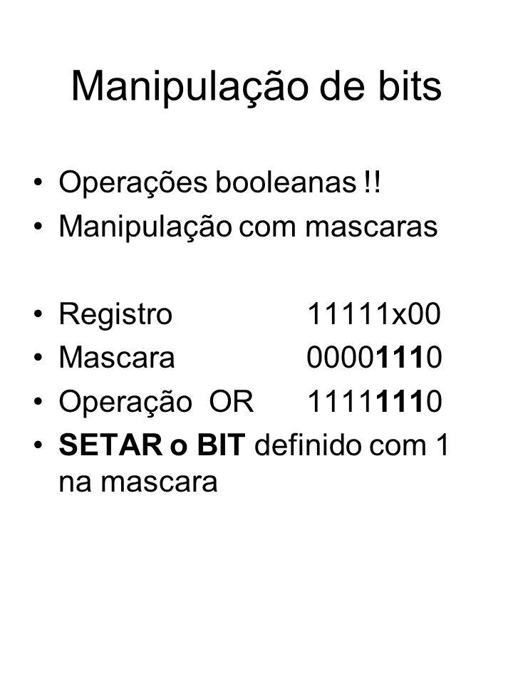 Manipulação de bits Operações booleanas !! Manipulação com mascaras Registro11111x00 Mascara00001110 Operação OR11111110 SETAR o BIT definido com 1 na
