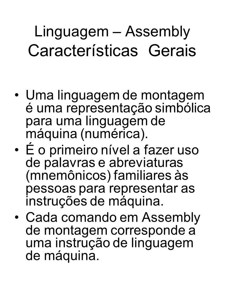 Linguagem – Assembly Características Gerais Uma linguagem de montagem é uma representação simbólica para uma linguagem de máquina (numérica). É o prim