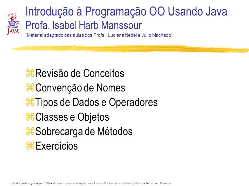 Introdução à Programação OO Usando Java - Desenvolvido pela Profa. Luciana Porcher Nedel e alterado pela Profa. Isabel Harb Manssour Introdução à Prog