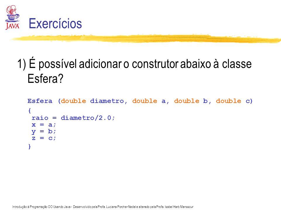 Introdução à Programação OO Usando Java - Desenvolvido pela Profa. Luciana Porcher Nedel e alterado pela Profa. Isabel Harb Manssour Exercícios 1) É p
