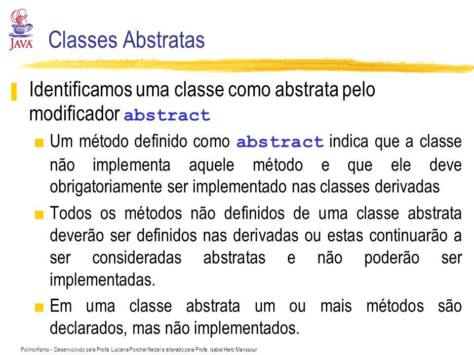Polimorfismo - Desenvolvido pela Profa. Luciana Porcher Nedel e alterado pela Profa. Isabel Harb Manssour Classes Abstratas Identificamos uma classe c