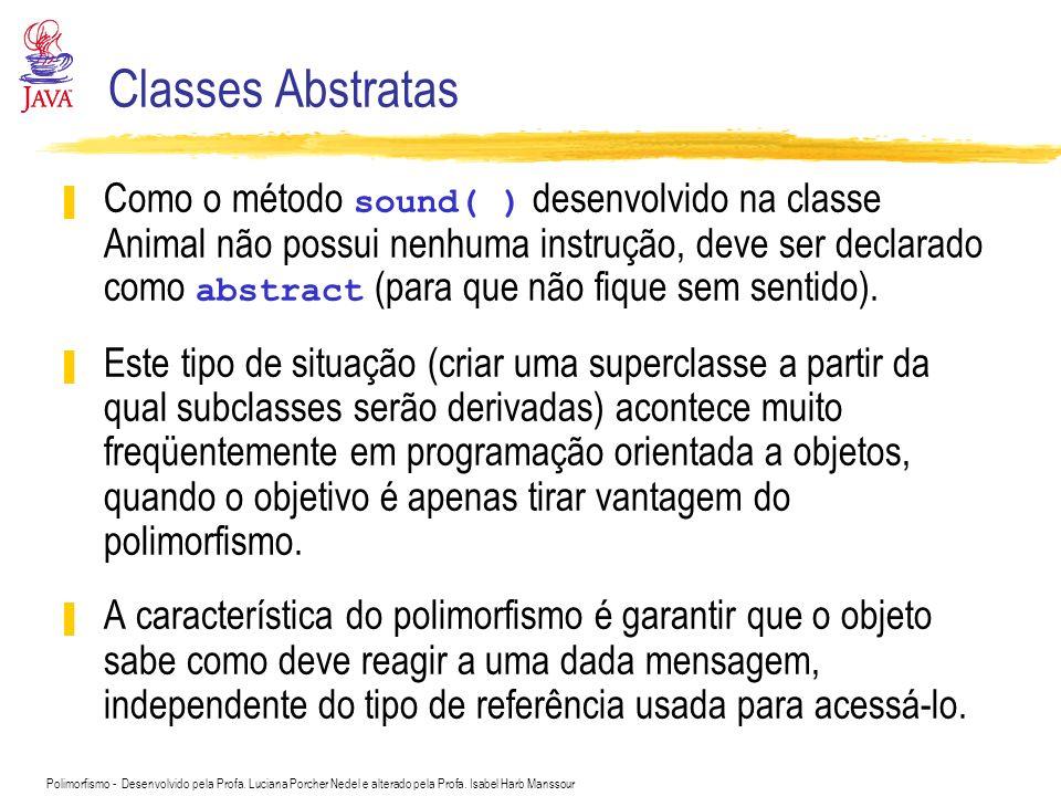 Polimorfismo - Desenvolvido pela Profa. Luciana Porcher Nedel e alterado pela Profa. Isabel Harb Manssour Classes Abstratas Como o método sound( ) des