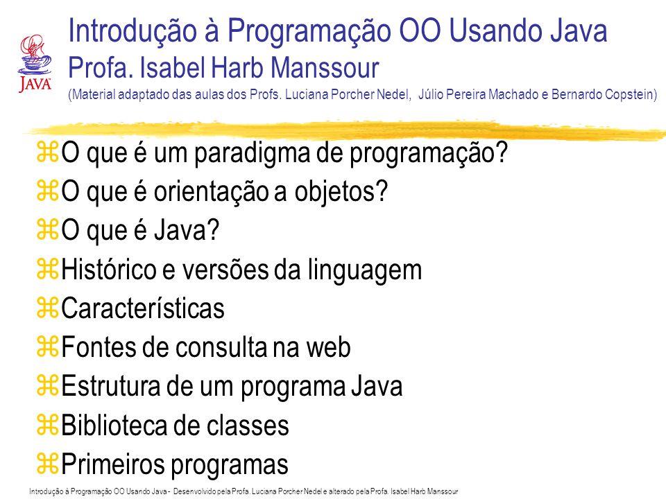 Introdução à Programação OO Usando Java - Desenvolvido pela Profa. Luciana Porcher Nedel e alterado pela Profa. Isabel Harb Manssour zO que é um parad