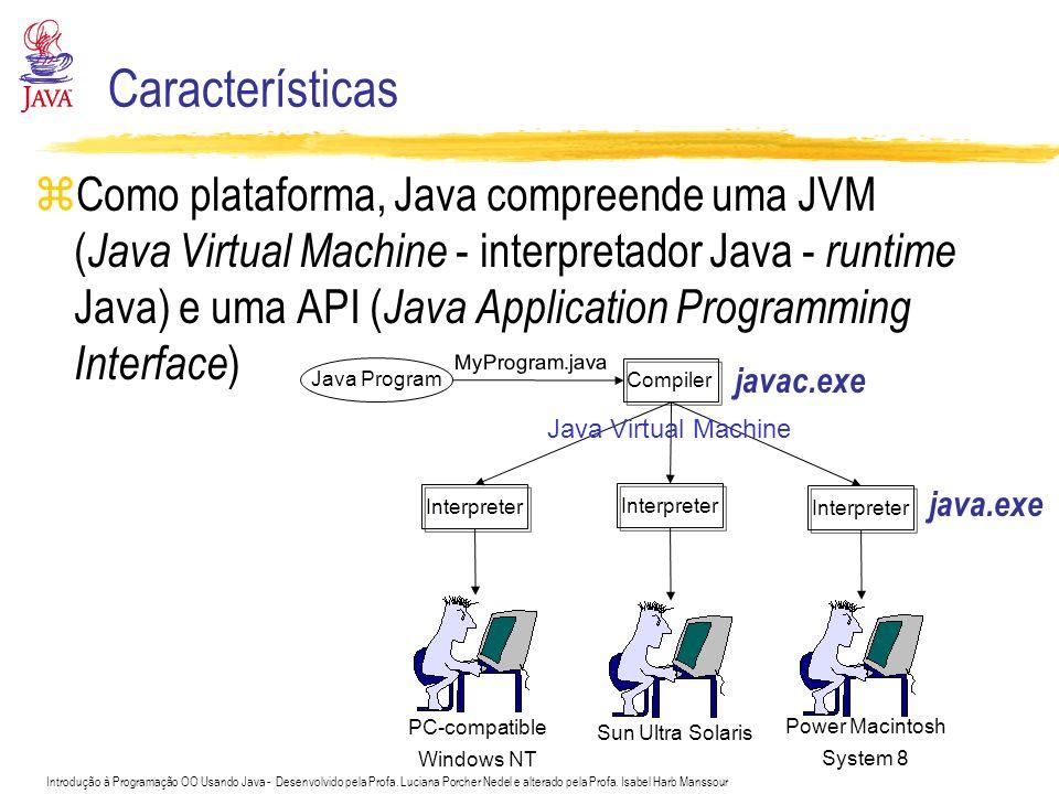 Introdução à Programação OO Usando Java - Desenvolvido pela Profa. Luciana Porcher Nedel e alterado pela Profa. Isabel Harb Manssour Características z
