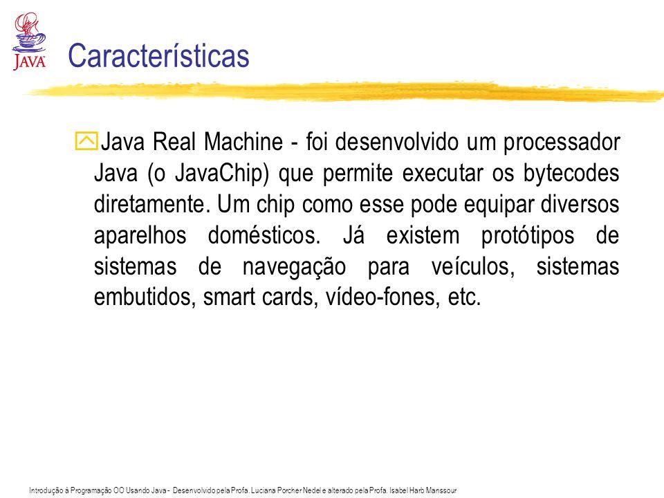 Introdução à Programação OO Usando Java - Desenvolvido pela Profa. Luciana Porcher Nedel e alterado pela Profa. Isabel Harb Manssour Características y