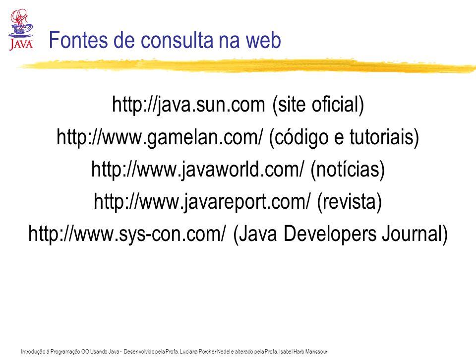 Introdução à Programação OO Usando Java - Desenvolvido pela Profa. Luciana Porcher Nedel e alterado pela Profa. Isabel Harb Manssour Fontes de consult