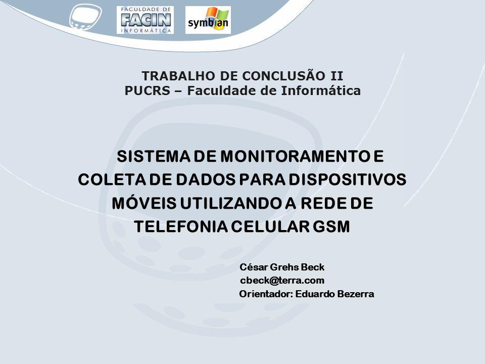 TRABALHO DE CONCLUSÃO II PUCRS – Faculdade de Informática SISTEMA DE MONITORAMENTO E COLETA DE DADOS PARA DISPOSITIVOS MÓVEIS UTILIZANDO A REDE DE TEL