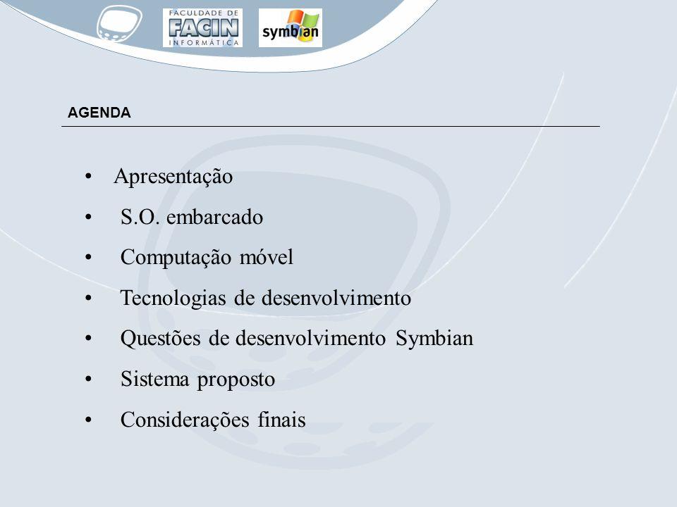 AGENDA Apresentação S.O. embarcado Computação móvel Tecnologias de desenvolvimento Questões de desenvolvimento Symbian Sistema proposto Considerações