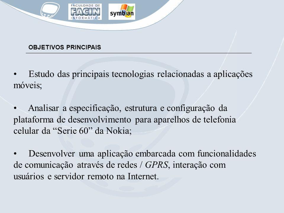OBJETIVOS PRINCIPAIS Estudo das principais tecnologias relacionadas a aplicações móveis; Analisar a especificação, estrutura e configuração da platafo