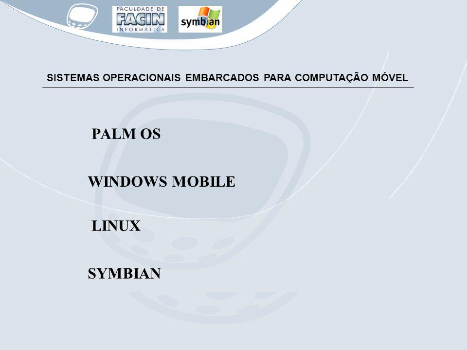SISTEMAS OPERACIONAIS EMBARCADOS PARA COMPUTAÇÃO MÓVEL PALM OS WINDOWS MOBILE LINUX SYMBIAN