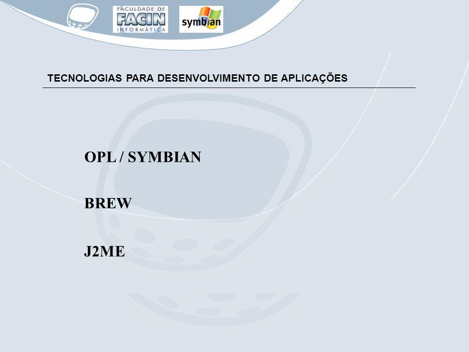 OPL / SYMBIAN TECNOLOGIAS PARA DESENVOLVIMENTO DE APLICAÇÕES BREW J2ME