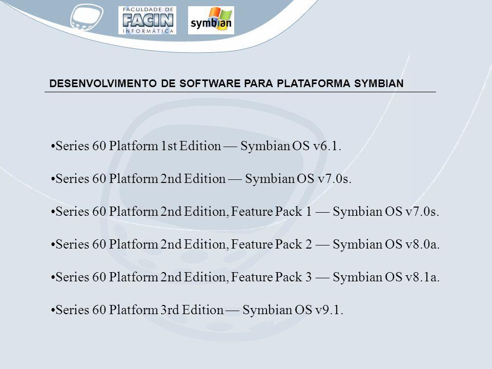 DESENVOLVIMENTO DE SOFTWARE PARA PLATAFORMA SYMBIAN Series 60 Platform 1st Edition Symbian OS v6.1. Series 60 Platform 2nd Edition Symbian OS v7.0s. S