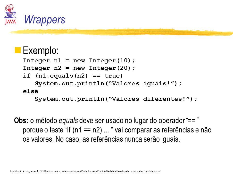 Introdução à Programação OO Usando Java - Desenvolvido pela Profa. Luciana Porcher Nedel e alterado pela Profa. Isabel Harb Manssour Exemplo: Integer
