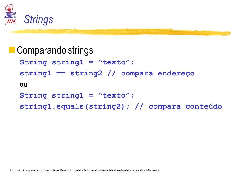 Introdução à Programação OO Usando Java - Desenvolvido pela Profa. Luciana Porcher Nedel e alterado pela Profa. Isabel Harb Manssour Comparando string