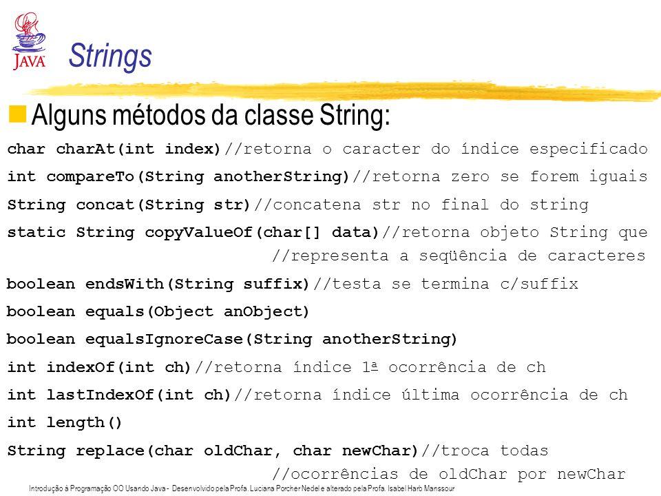 Introdução à Programação OO Usando Java - Desenvolvido pela Profa. Luciana Porcher Nedel e alterado pela Profa. Isabel Harb Manssour Alguns métodos da